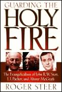 Guarding The Holy Fire The Evangelicalis
