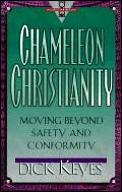 Chameleon Christianity Moving Beyond Saf