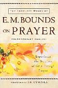 Complete Works of E M Bounds on Prayer Experience the Wonders of God Through Prayer