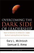 Overcoming the Dark Side of Leadership How to Become an Effective Leader by Confronting Potential Failures