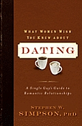 What Women Wish You Knew about Dating A Single Guys Guide to Romantic Relationships