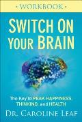 Switch on Your Brain Workbook The Key to Peak Happiness Thinking & Health