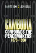 Cambodia Confounds the Peacemakers 1979 1998