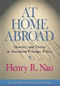 At Home Abroad Identity & Power in American Foreign Policy