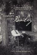 Liberty Hyde Bailey: Essential Agrarian and Environmental Writings