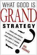 What Good Is Grand Strategy Power & Purpose in American Statecraft from Harry S Truman to George W Bush