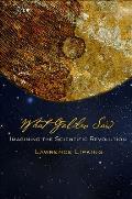 What Galileo Saw Imagining the Scientific Revolution