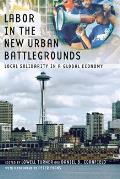 Labor in the New Urban Battlegrounds Local Solidarity in a Global Economy