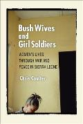 Bush Wives & Girl Soldiers Womens Lives Through War & Peace in Sierra Leone