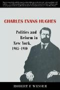 Charles Evans Hughes: Politics and Reform in New York, 1905-1910