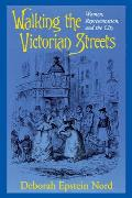 Walking the Victorian Streets: Women, Representation, and the City