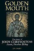 Golden Mouth: The Story of John Chrysostom--Ascetic, Preacher, Bishop