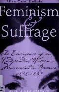 Feminism & Suffrage The Emergence of an Independent Womens Movement in America 1848 1869
