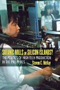 Satanic Mills or Silicon Islands?: The Politics of High-Tech Production in the Philippines