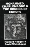 Mohammed, Charlemagne, and the Origins of Europe: The Pirenne Thesis in the Light of Archaeology