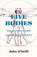 Five Bodies The Human Shape Of Modern