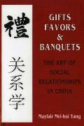 Gifts Favors & Banquets The Art of Social Relationships in China