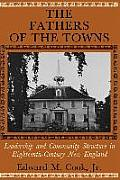 The Fathers of the Towns: Leadership and Community Structure in Eighteenth-Century New England