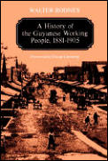 History of the Guyanese Working People 1881 1905