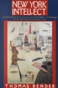 New York Intellect A History of Intellectual Life in New York City from 1750 to the Beginnings of Our Own Time
