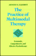 Practice of Multimodal Therapy: Systematic, Comprehensive, and Effective Psychotherapy