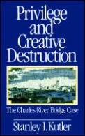 Privilege and Creative Destruction: The Charles River Bridge Case