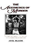 The Aesthetics of Murder: A Study in Romantic Literature and Contemporary Culture