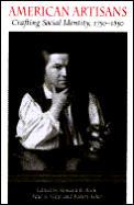 American Artisans: Crafting Society Identity, 1750-1850
