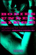 Bodies Under Siege Self Mutilation & Body Modification in Culture & Psychiatry