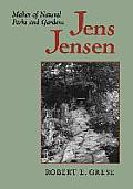 Jens Jensen: Maker of Natural Parks and Gardens