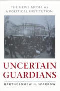 Uncertain Guardians: The News Media as a Political Institution