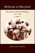 Medicine in Maryland: The Practice and the Profession, 1799-1999