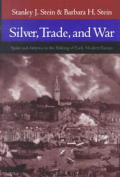 Silver, Trade, and War: Spain and America in the Making of Early Modern Europe