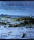 Painting the Eastern Shore A Guide to Chesapeake & Delaware Places & How to Capture Them in Watercolors