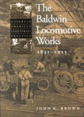The Baldwin Locomotive Works, 1831-1915: A Study in American Industrial Practice