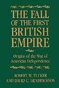The Fall of the First British Empire: Origins of the Wars of American Independence