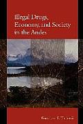 Illegal Drugs, Economy, and Society in the Andes