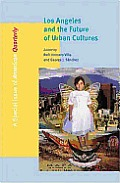 Los Angeles & The Future Of Urban Cultures A Special Issue Of American Quarterly