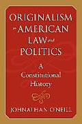 Originalism in American Law and Politics: A Constitutional History