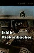 Eddie Rickenbacker An American Hero in the Twentieth Century
