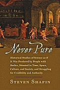 Never Pure: Historical Studies of Science as If It Was Produced by People with Bodies, Situated in Time, Space, Culture, and Socie