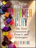 New Ways With Polymer Clay