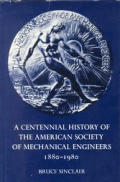 A Centenial History of the American Society of Mechanical Engineers: 1880 - 1980
