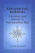 Straddling Borders: Literature and Identity in Subcarpathian Rus'