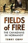Fields of Fire The Canadians in Normandy