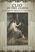 Clio in the Clinic: History in Medical Practice