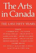 The Arts in Canada: The Last Fifty Years