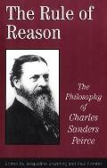 The Rule of Reason: The Philosophy of C.S. Peirce