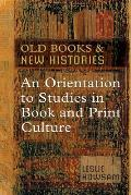 Old Books & New Histories An Orientation to Studies in Book & Print Culture