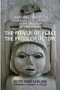 Power of Place the Problem of Time Aboriginal Identity & Historical Consciousness in the Cauldron of Colonialism